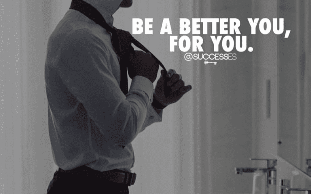 Be a better you, for you